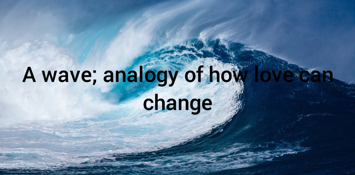A wave; an analogy of how love can change