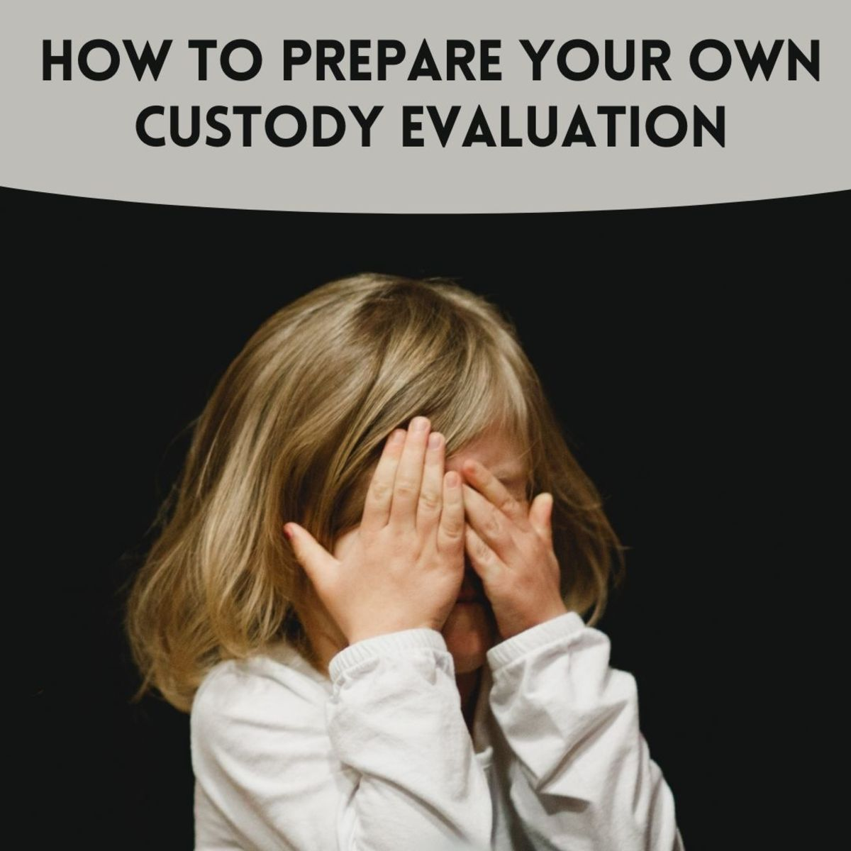How to Prepare Your Own Child Custody Evaluation
