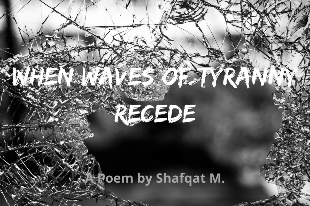 When Waves of Tyranny Recede - A Poem by Shafqat M.