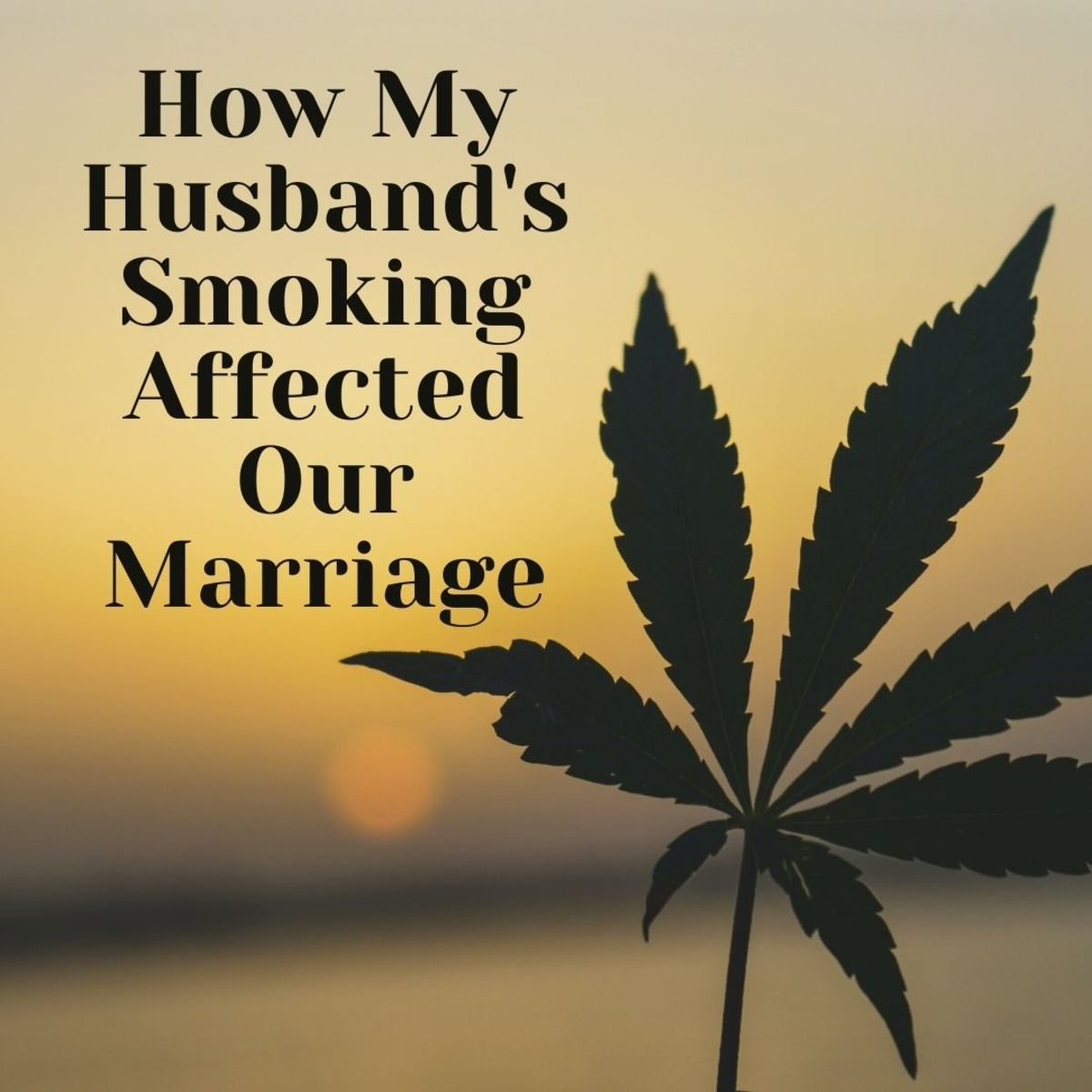 My husband's marijuana addiction nearly derailed our marriage . . . here's how we got through it.