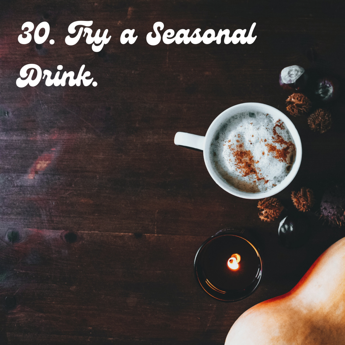30. Try a seasonal drink.