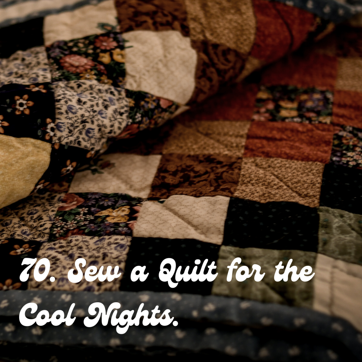 70. Sew a quilt for the cool nights.