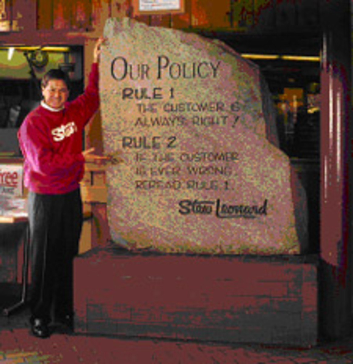 Stew Leonard's Rock Policy: Rule 1: The Customer Is Always Right. Rule 2: If the Customer Is Ever Wrong, Reread Rule 1