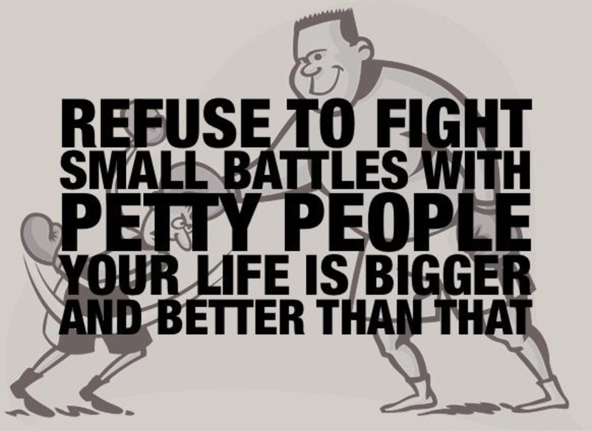 Refuse to Fight Small Battles With Small, Petty People. Your Life is Bigger Than That!