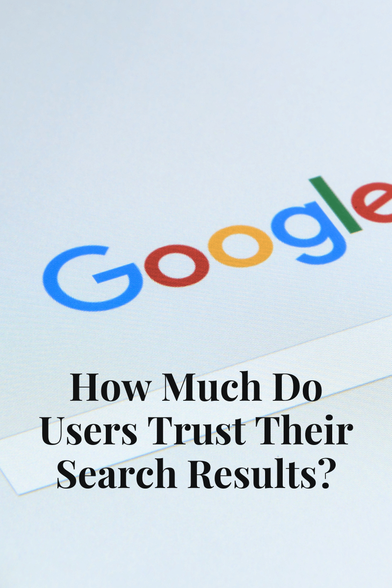 Data-Driven Insights on 'How Much Do Users Trust Their Google Search Results'
