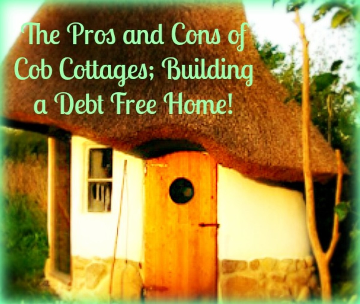 The Pros and Cons of Cob Cottages; Building a Debt Free Home!