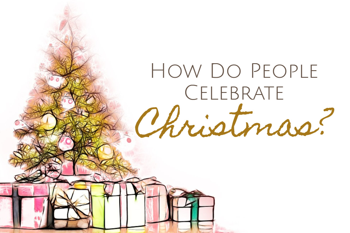 How Do People Celebrate Christmas?