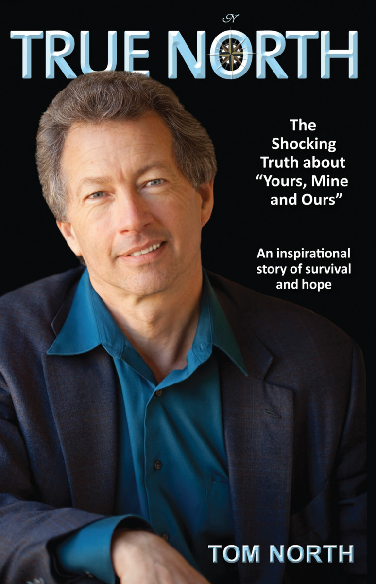 "Tom North, author of True North: The Shocking Truth about ""Yours, Mine and Ours."""
