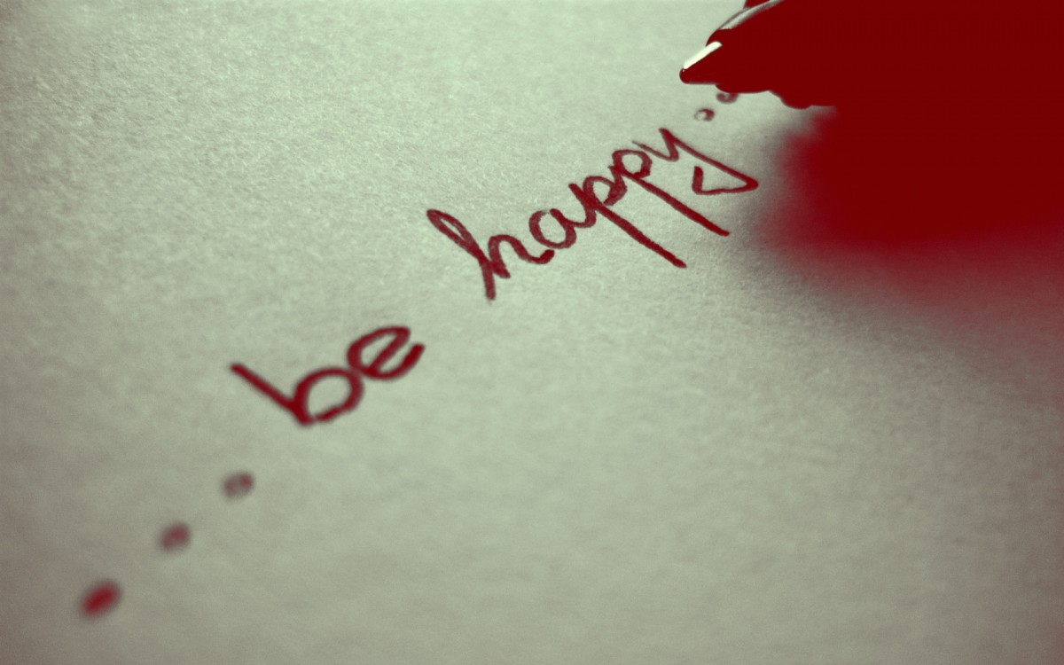"""Be Happy no matter what."""