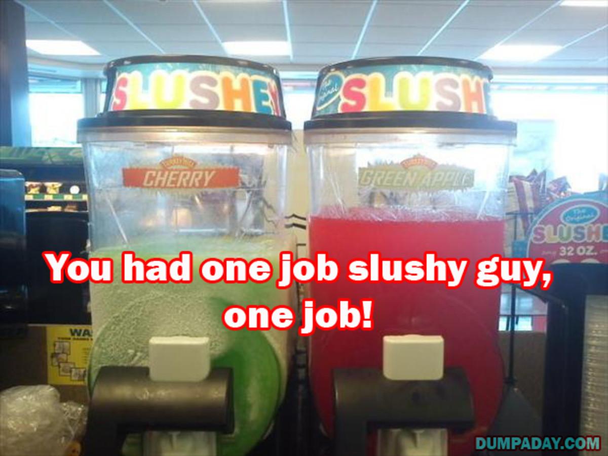 The slushy guy had one job and he failed it.