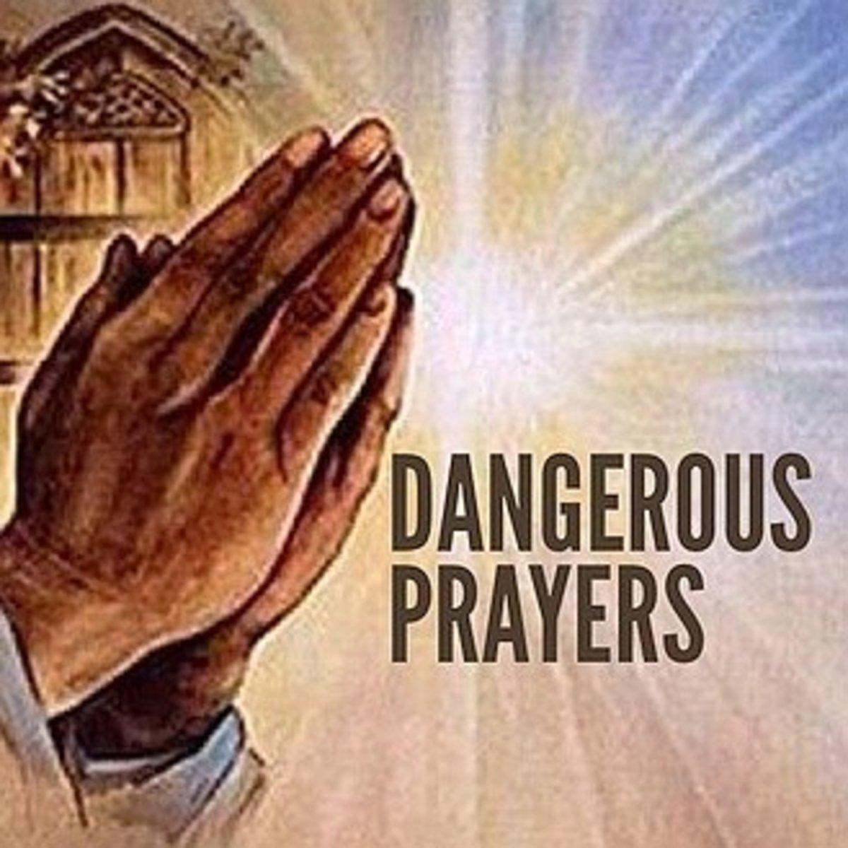 Six Dangerous Prayers to Pray