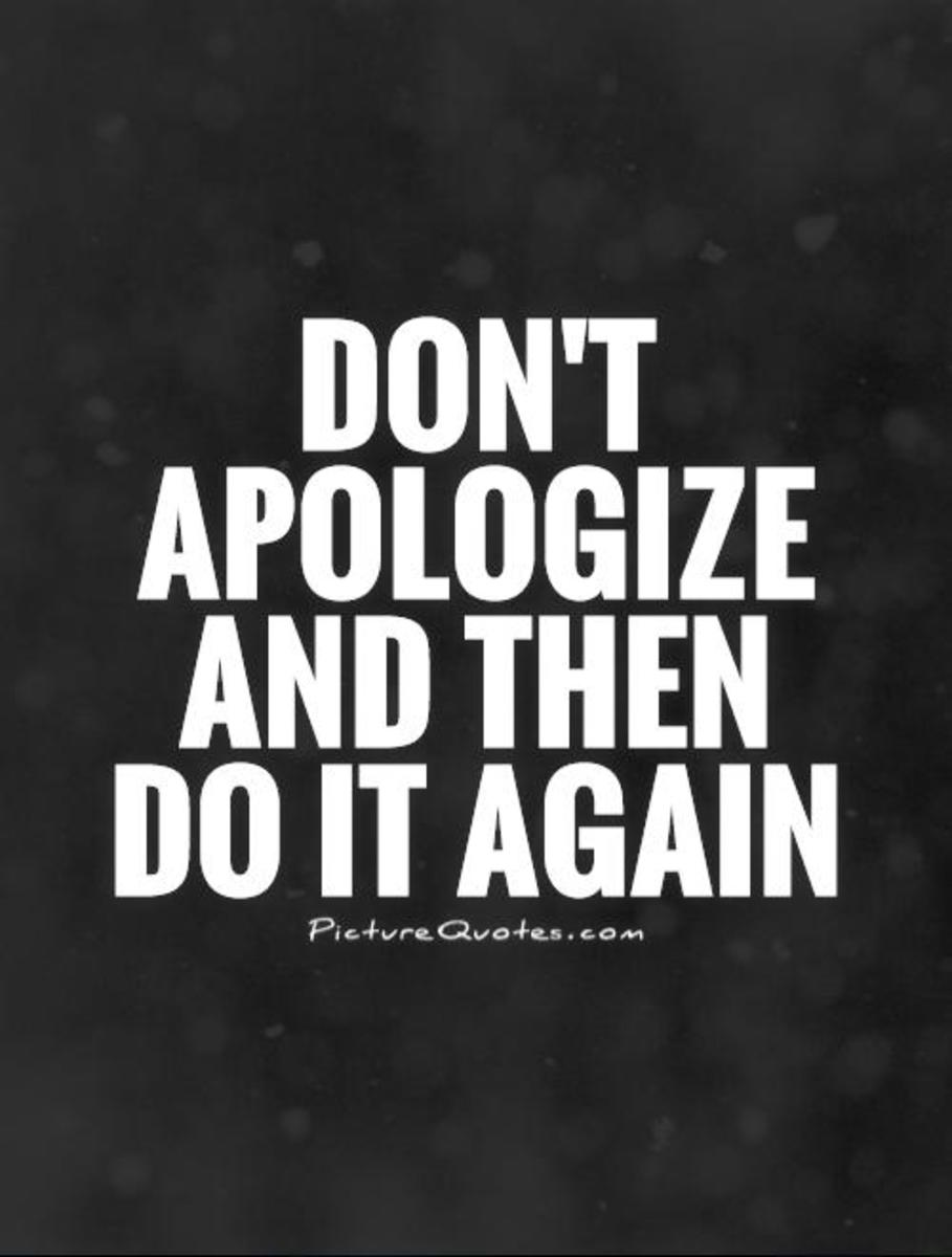 After you apologize, do not commit the same offense again.