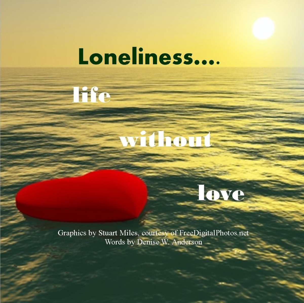 Without love, loneliness becomes are only friend.