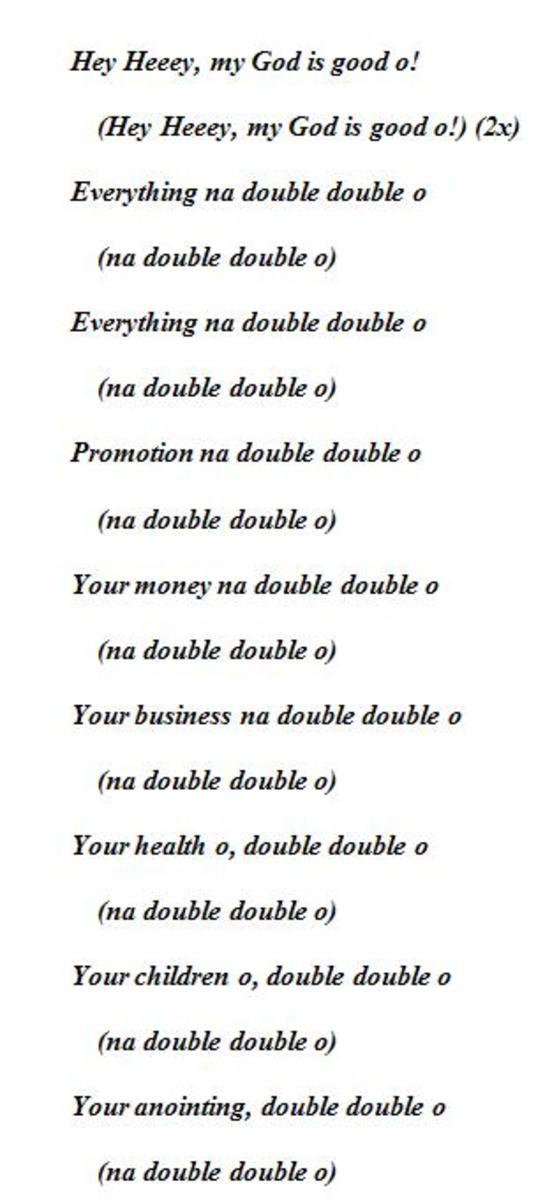 Hey Heeey, my God is good o!     (Hey Heeey, my God is good o!) (2x) Everything na double double o     (na double double o) Everything na double double o     (na double double o)