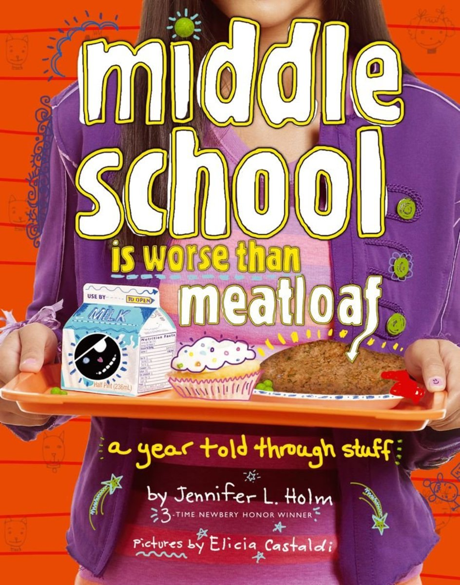 Middle School Is Worse than Meatloaf by Jennifer Holm