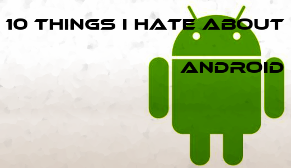Things I Hate To Do: 10 Things I Hate About Android Smart Phones