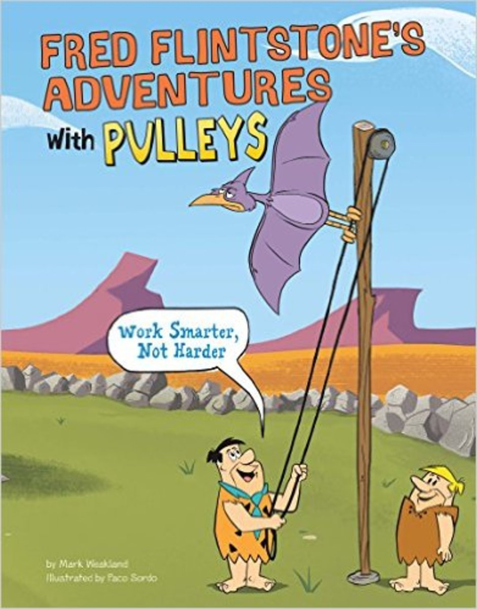 Fred Flintstone's Adventures with Pulleys (Flintstones Explain Simple Machines) by Mark Weakland