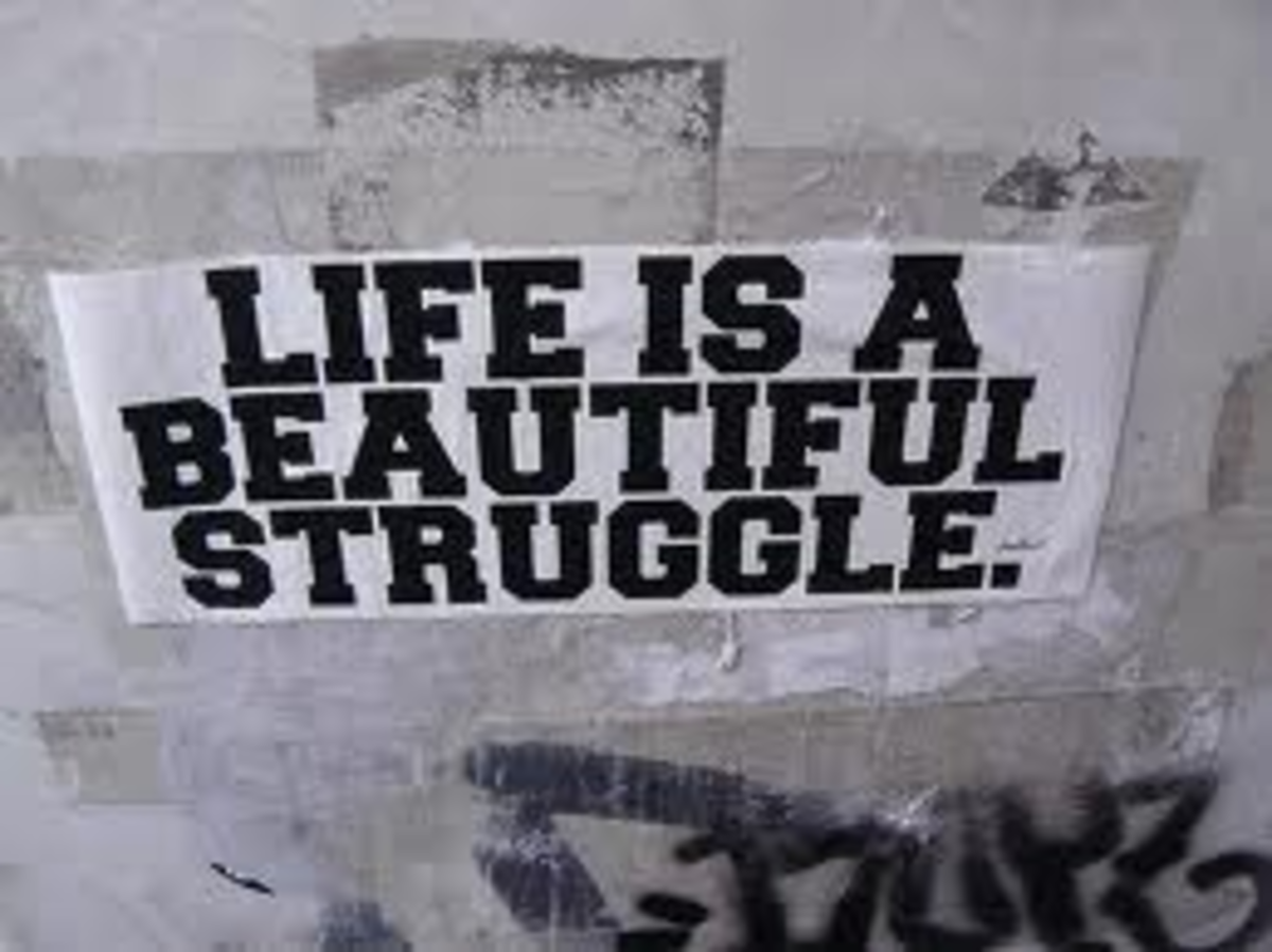 Let me tell you some of the struggles of my life, as we all know during our lives there are times when we have to struggle. But I have to tell you that even though life was hard for me I still enjoyed it, because life is a beautiful struggle.
