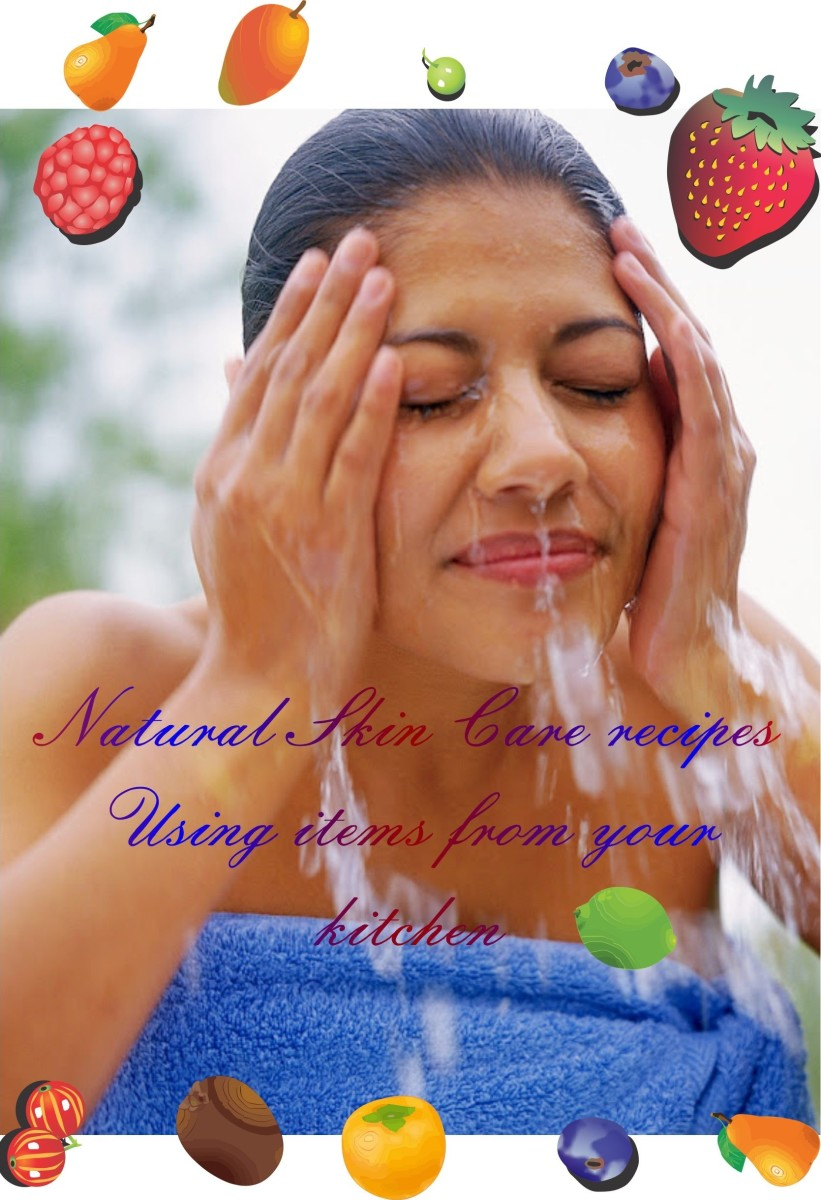Natural Skin Care Recipes To Cleanse, Tone, Moisturize and Exfoliate
