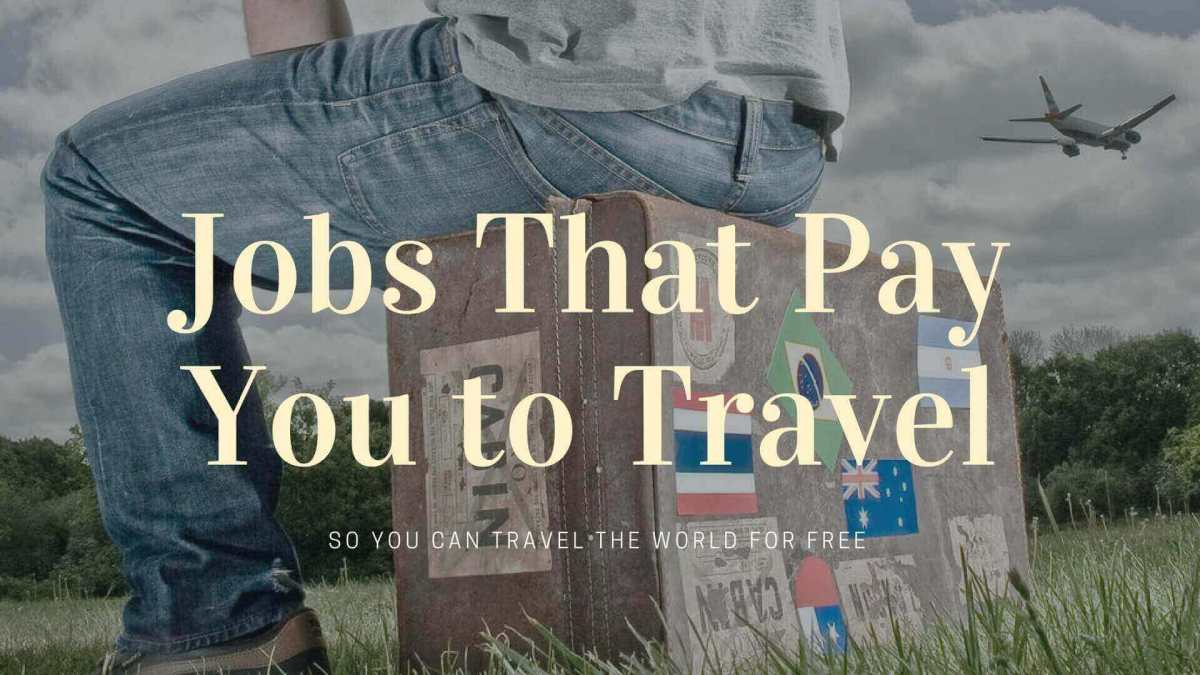 Jobs That Pay You to Travel