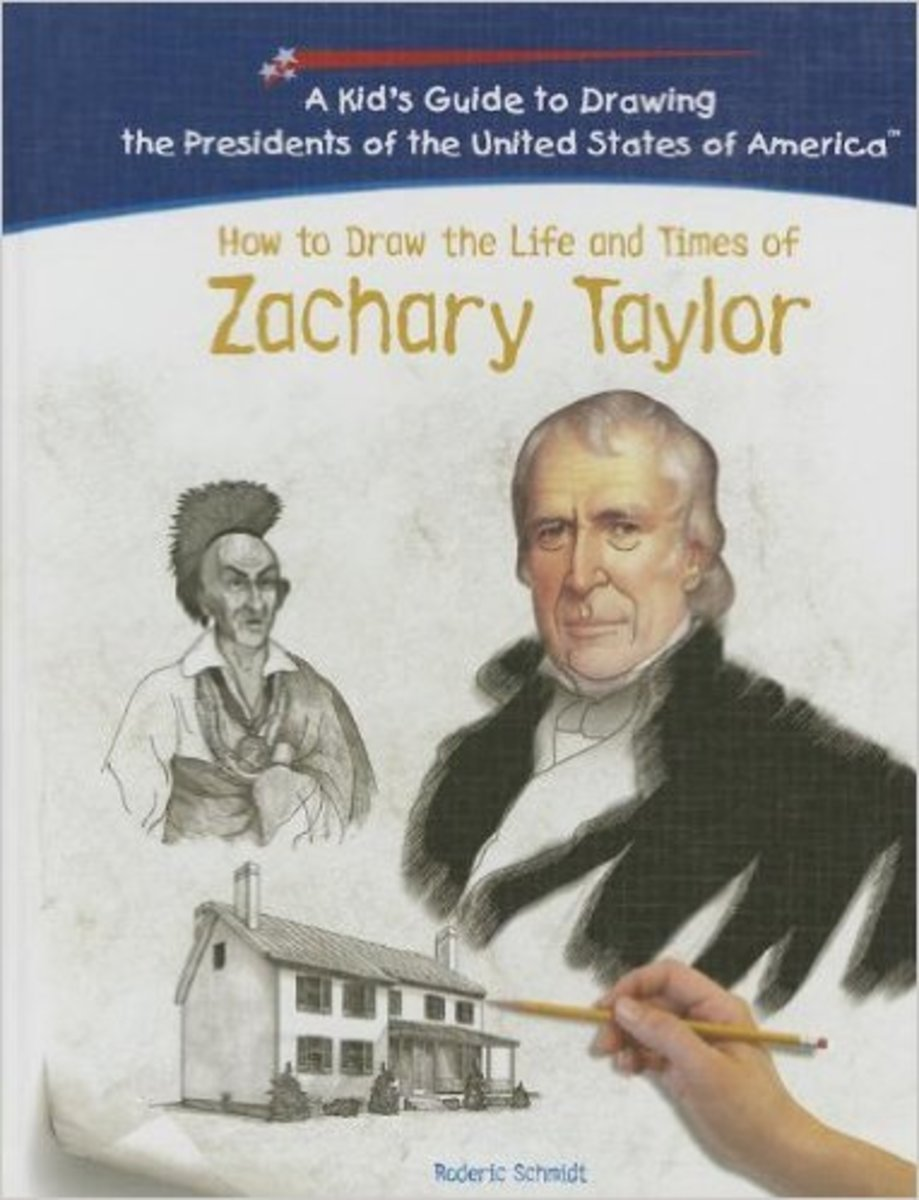 How To Draw The Life And Times Of Zachary Taylor (Kid's Guide to Drawing the Presidents of the United States of America) by Roderic Schmidt