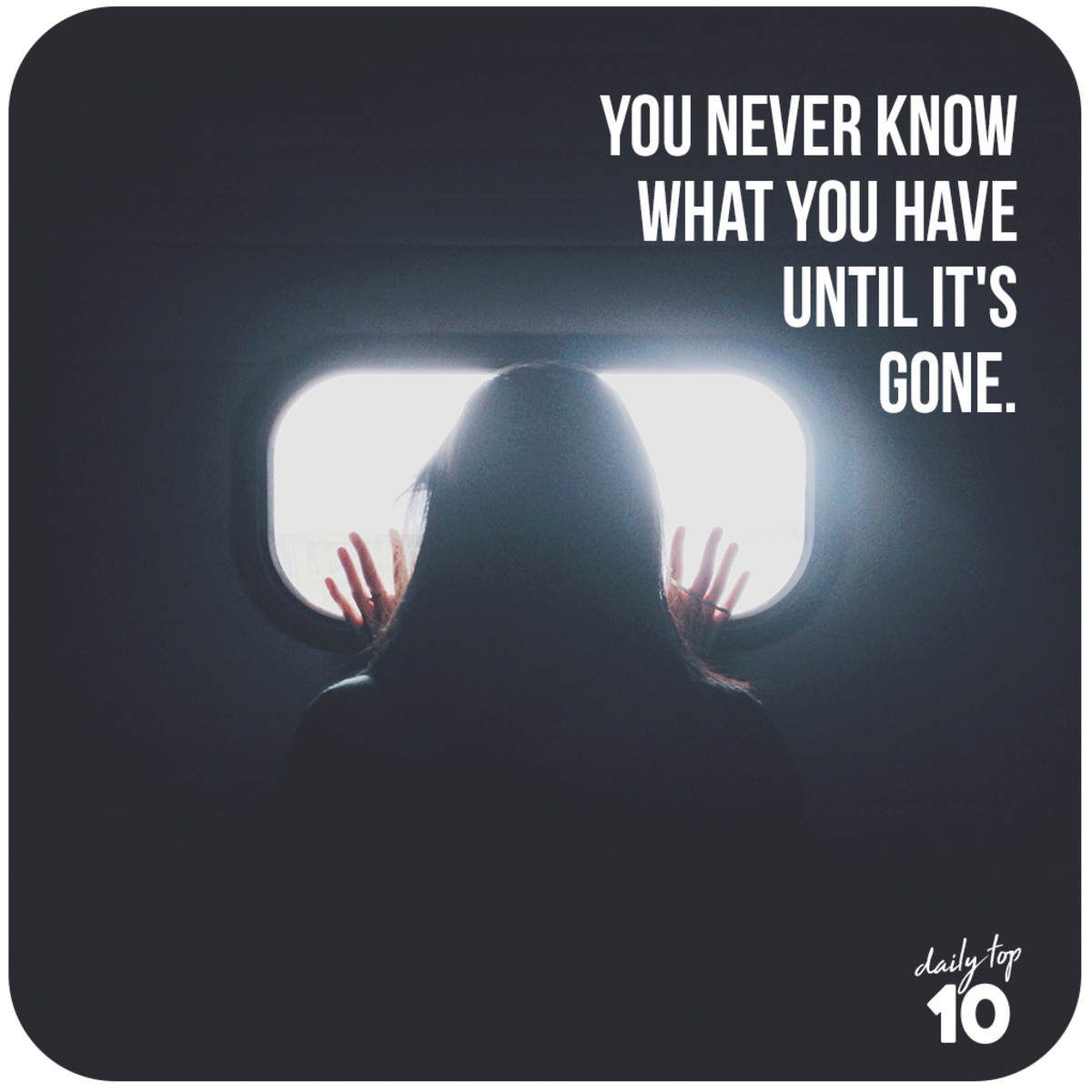 You never know what you have until it's gone.