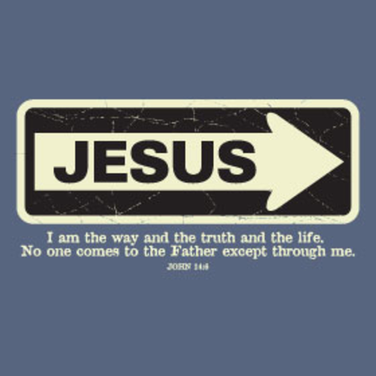 Jesus is the Way, Truth, and Life.