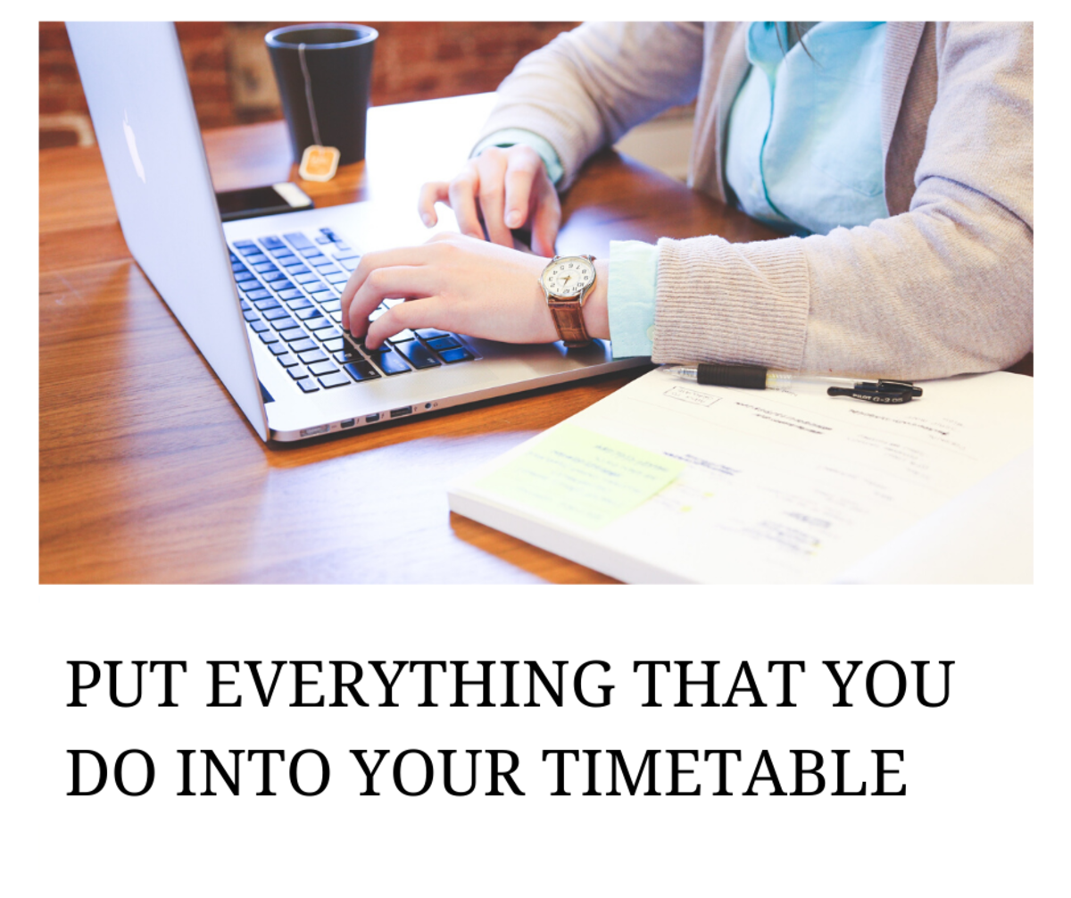 Include everything you do outside college as well as in college into your study timetable.