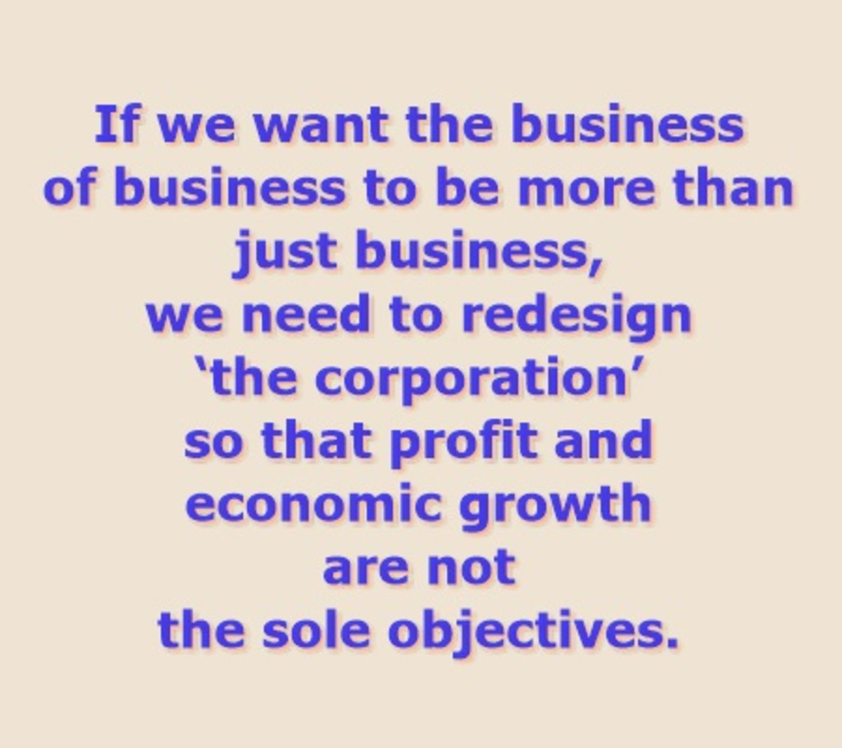 Businesses can be redesigned, if we wish.