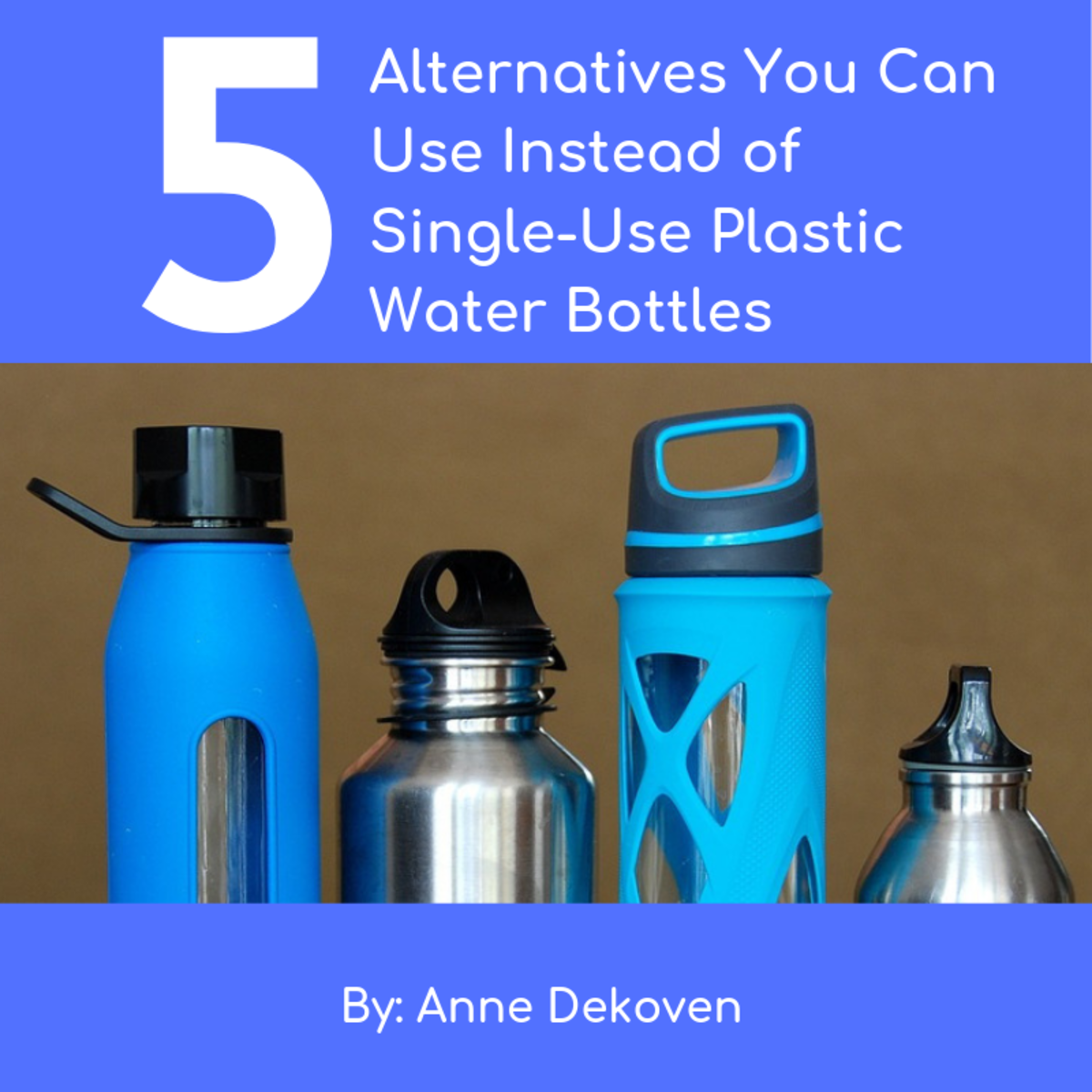5 Alternatives You Can Use Instead of Single-Use Plastic Water Bottles