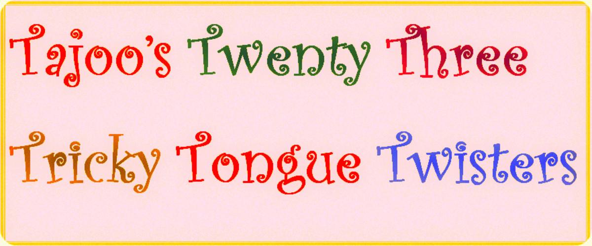 Twenty Three Tricky Tongue Twisters