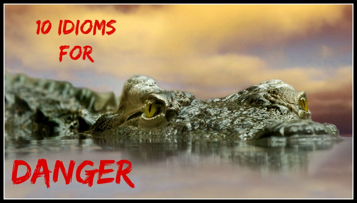 10 Idioms for Danger: Or Expressions which are followed by,