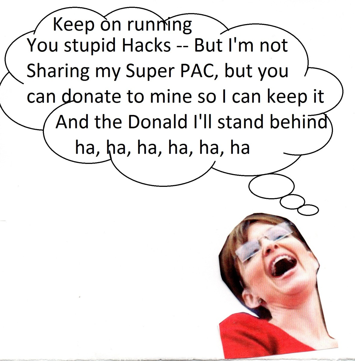 You guys go ahead and run, you can all be a hack, I'll be quite comfortable NOT sharing my Super-PAC.