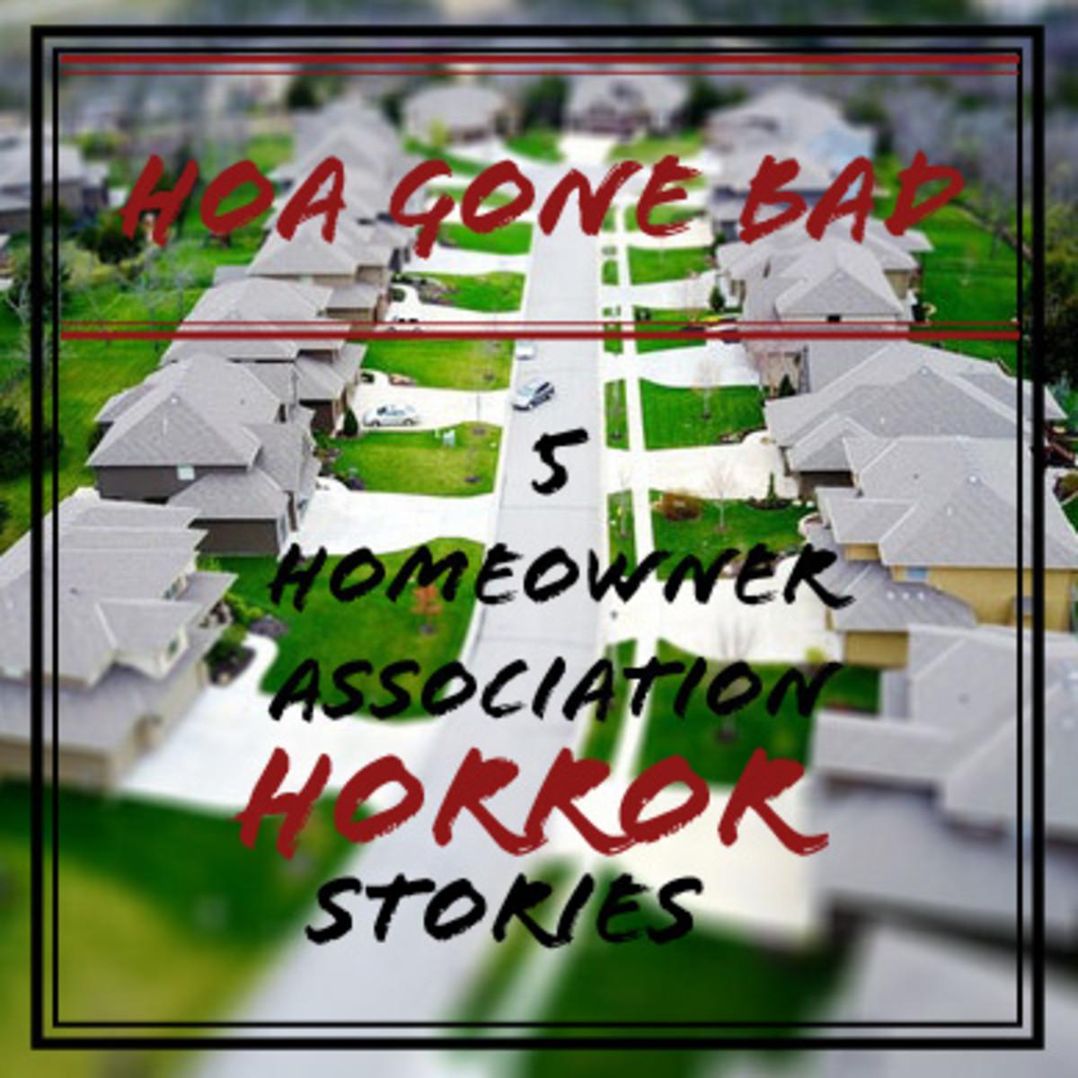 HOA Gone Bad: 5 Homeowner Association Horror Stories
