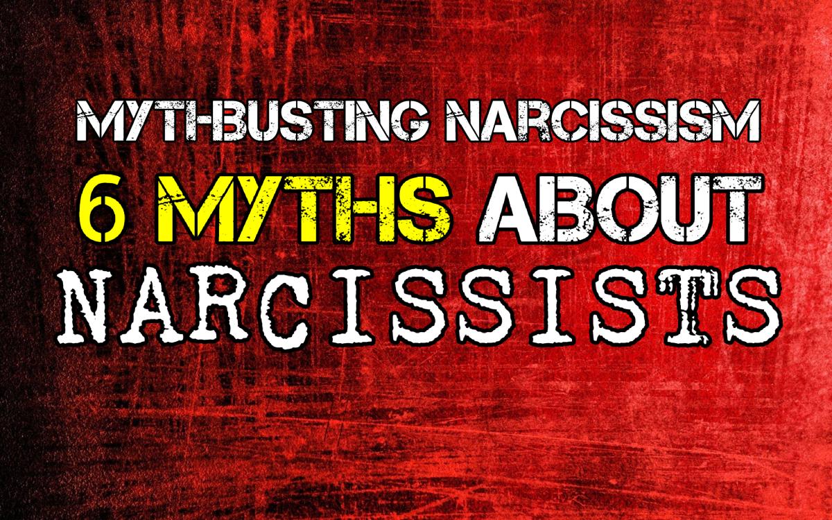 Mythbusting Narcissism! 6 Myths About Narcissists