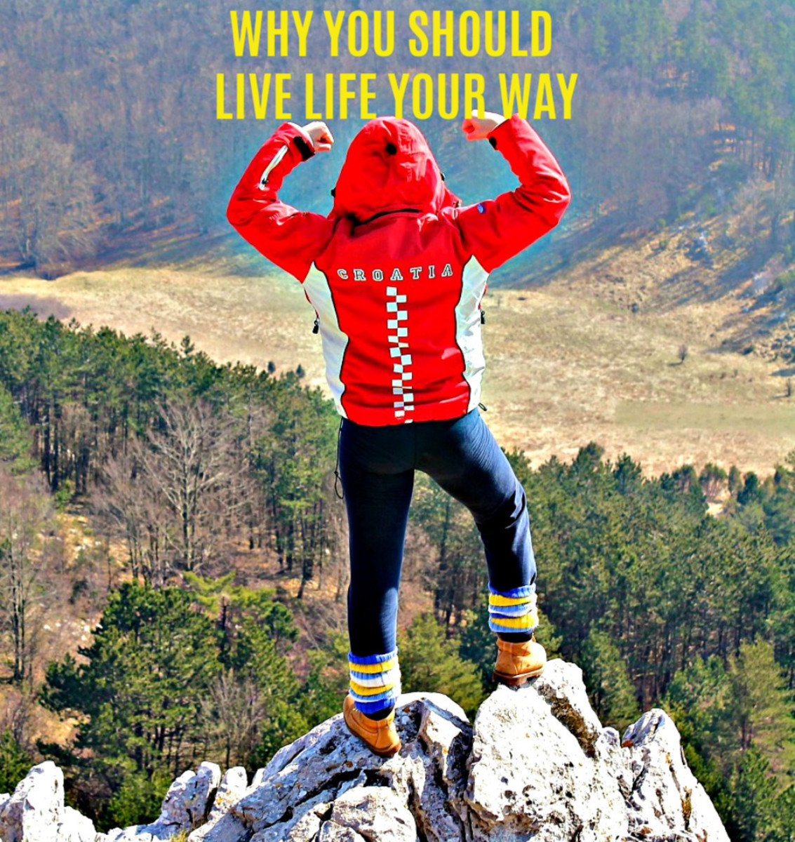 Why living life your way is a good decision.