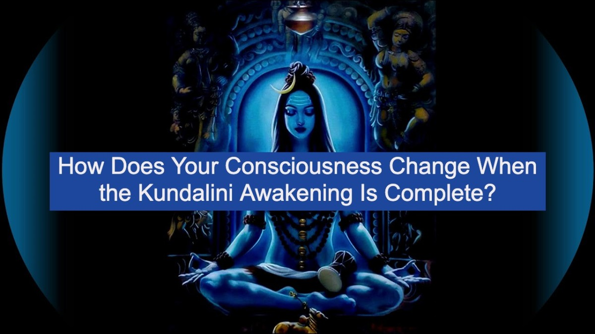 How Does Your Consciousness Change When the Kundalini Awakening Is Complete?