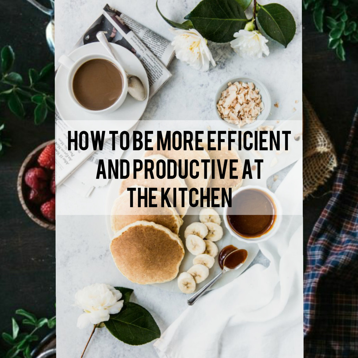 How to Be More Efficient and Productive at The Kitchen