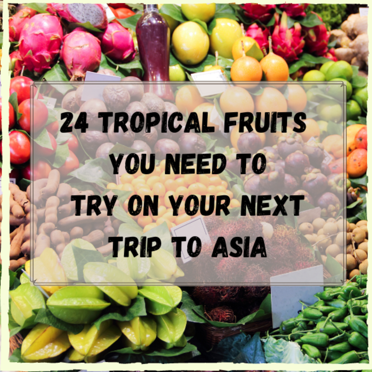 24 Tropical Fruits You Need to Try on Your Next Trip to Asia