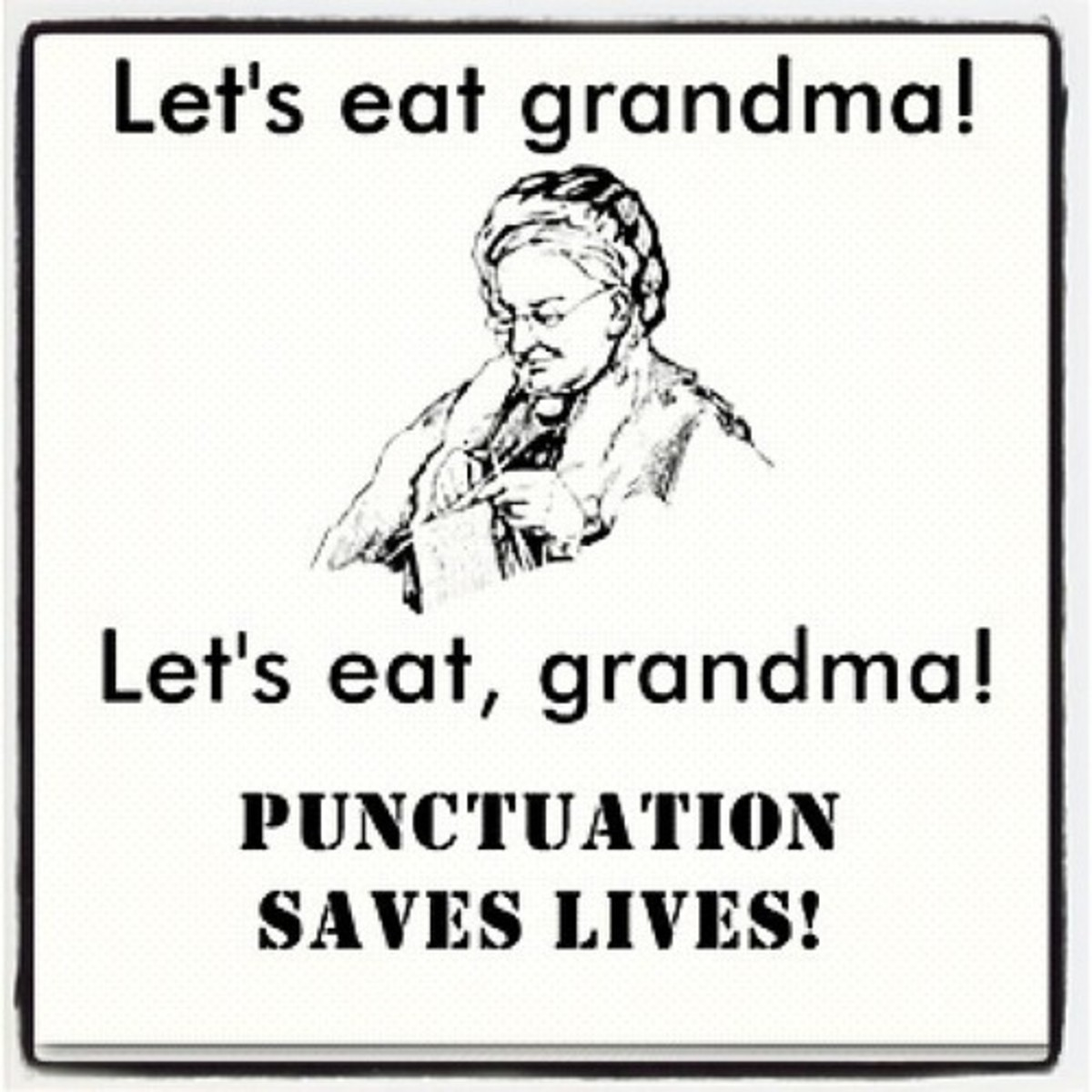 A comma (or lack thereof) can change the meaning of a sentence dramatically.