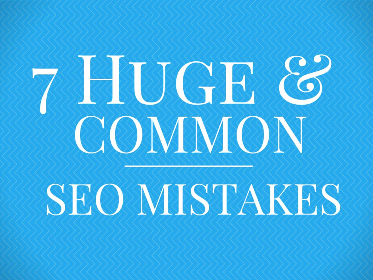 7-huge--yet-common-seo-mistakes