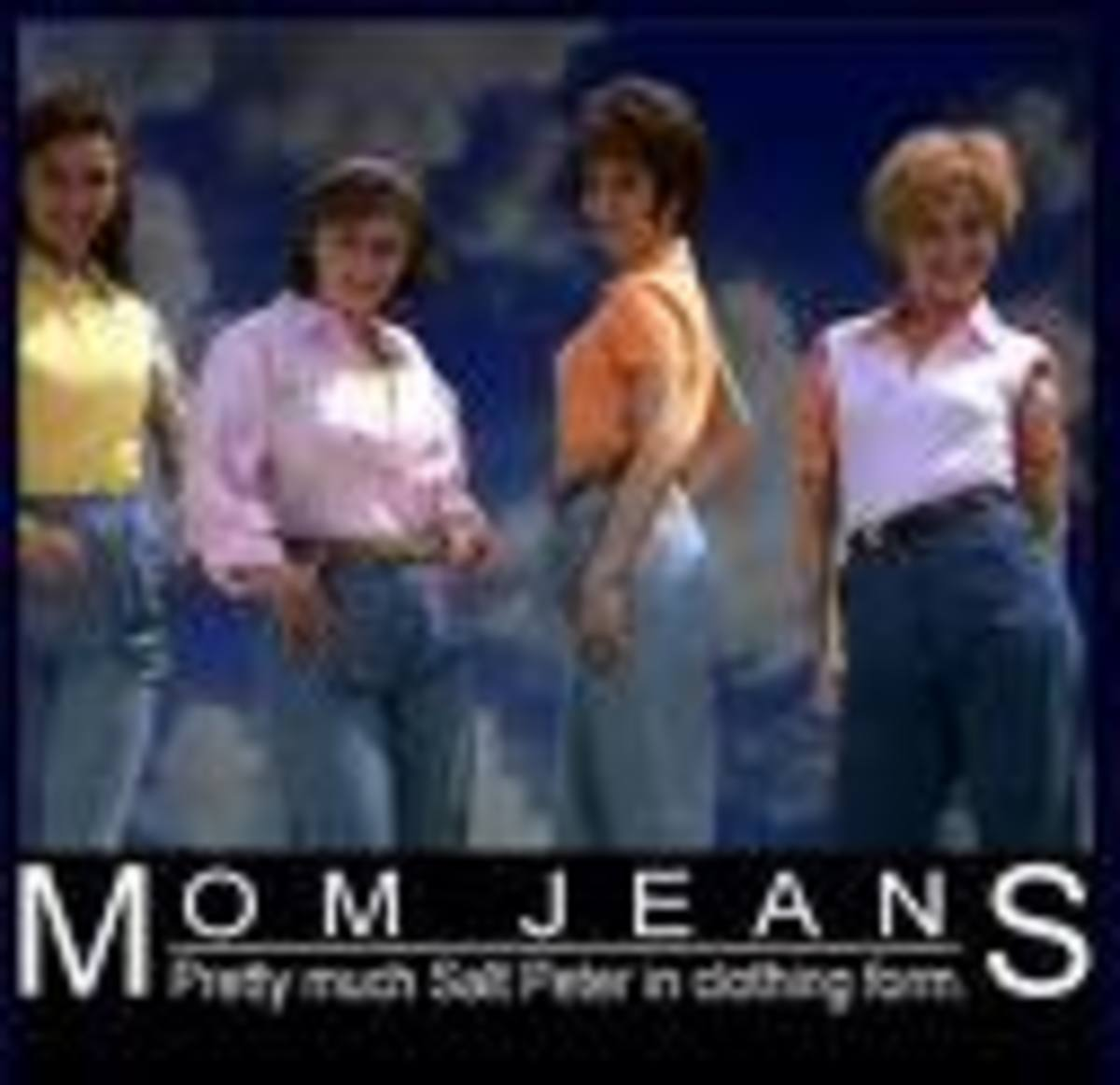 Mom Jeans and Granny Panties
