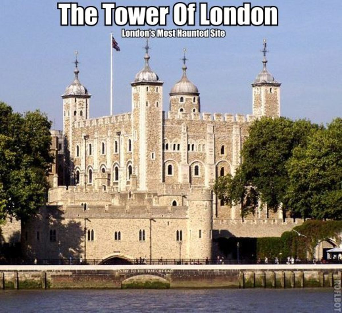 The Tower Of London. It is supposed to be one of London's most haunted sites.
