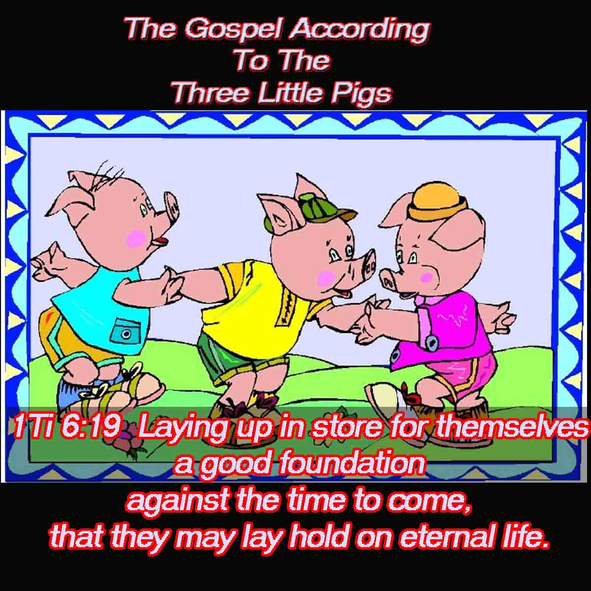 The Gospel of the Three Little Pigs!