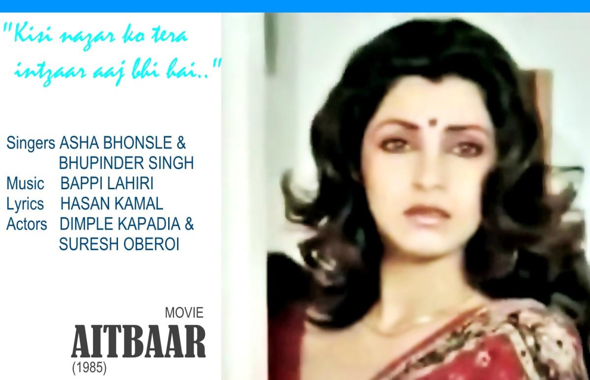 "Dimple Kapadia featured in the song, ""kisi nazar ko tera intzaar aaj bhi hai.."" for the movie AITBAAR (1985)"