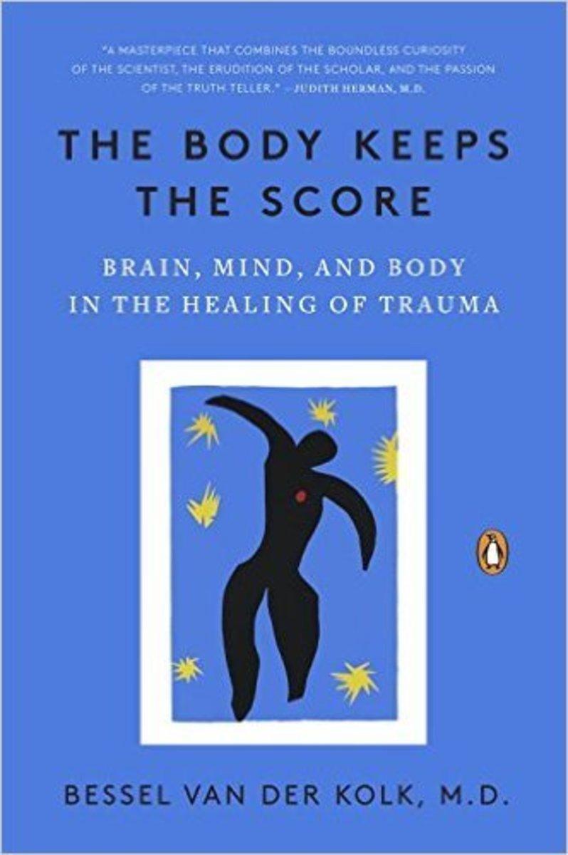 The Body Keeps the Score by Dr. Bessel van der Kolk