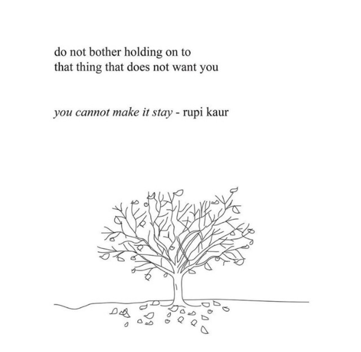 you cannot make it stay - rupi kaur