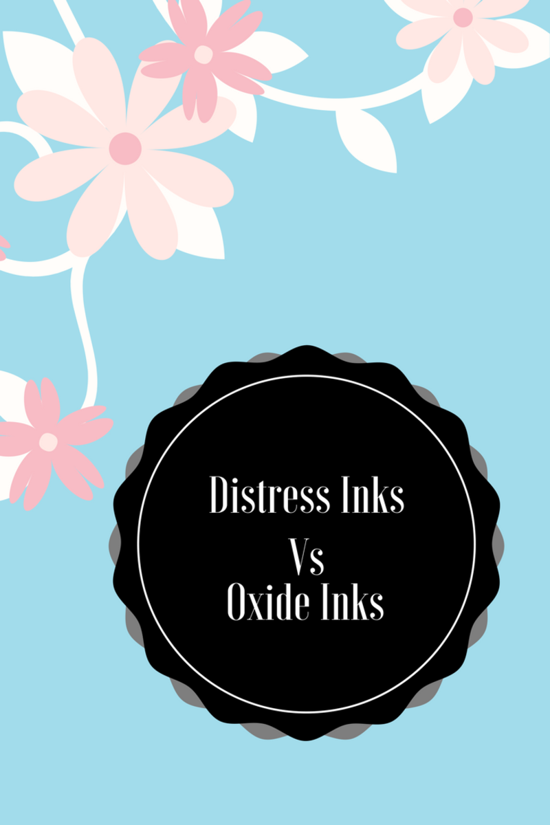 Distress Inks Vs Oxide Inks