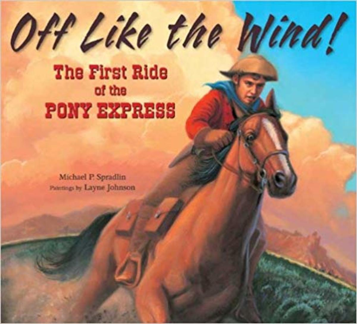 Off Like the Wind!: The First Ride of the Pony Express by Michael P. Spradlin