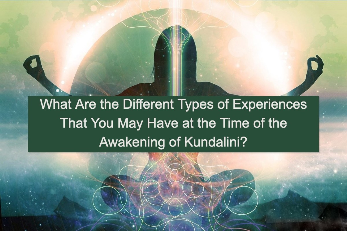 What Are the Different Types of Experiences That You May Have at the Time of the Awakening of Kundalini?